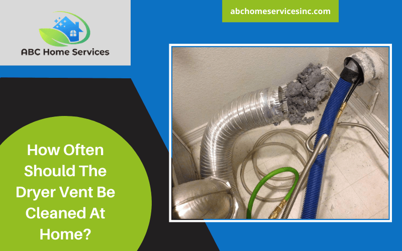 How Often Should The Dryer Vent Be Cleaned At Home?