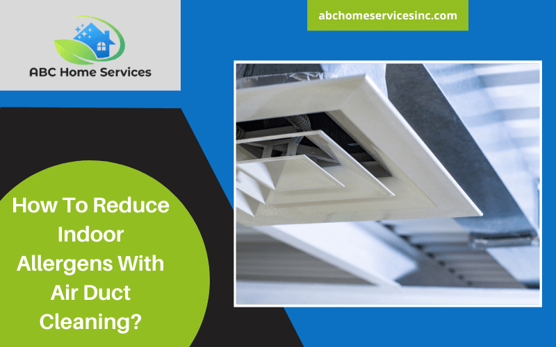 How To Reduce Indoor Allergens With Air Duct Cleaning?