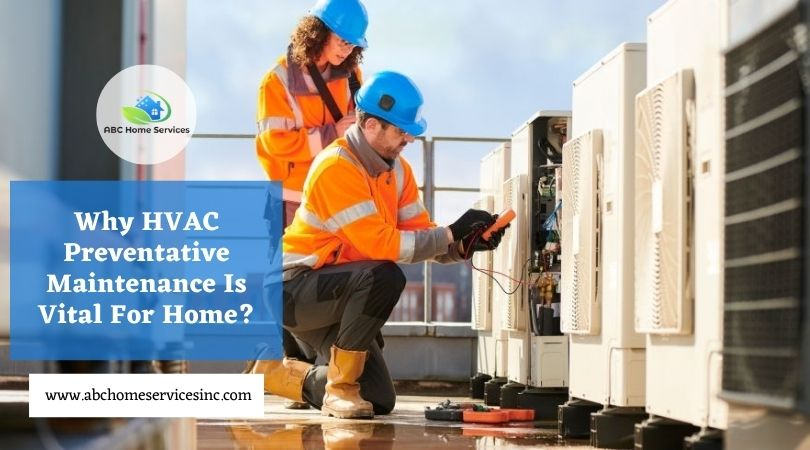 Why HVAC Preventive Maintenance Is Vital For Home?