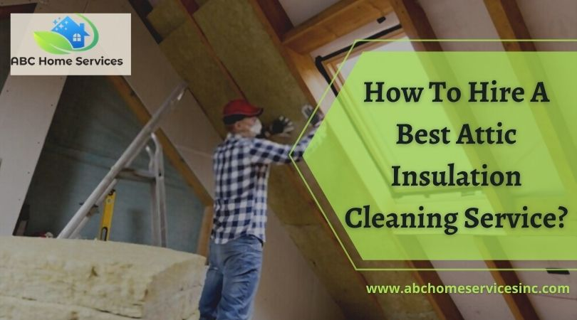 How To Hire A Best Attic Insulation Cleaning Service?