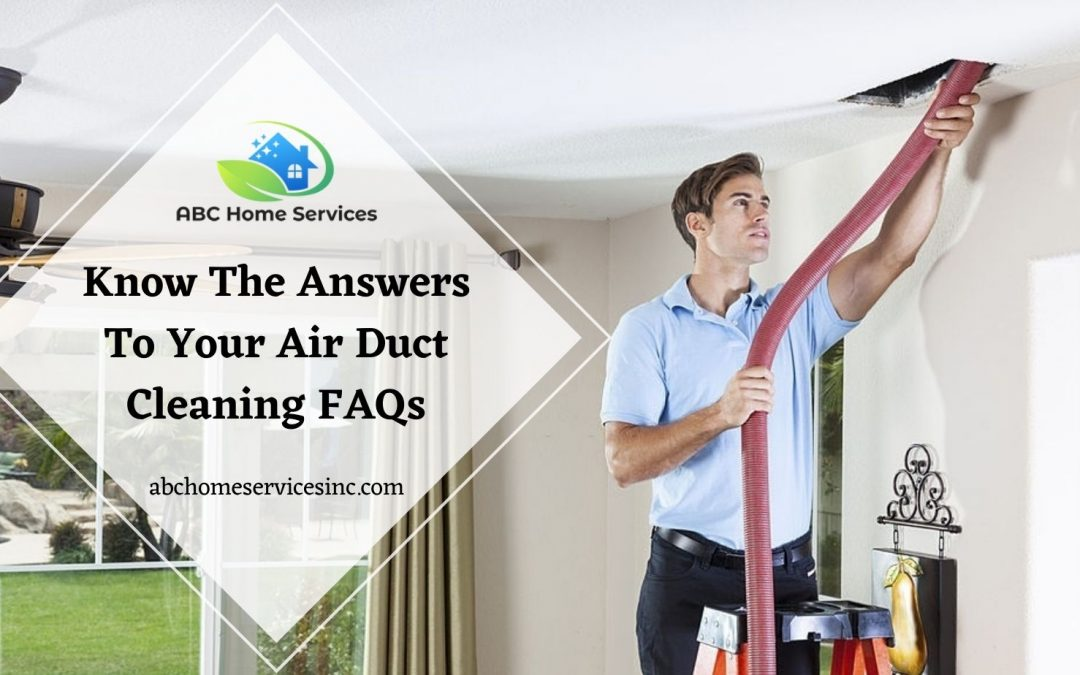 Know The Answers To Your Air Duct Cleaning FAQs