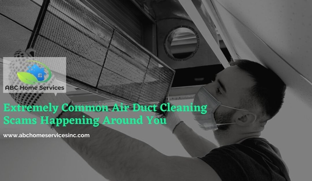 Extremely Common Air Duct Cleaning Scams Happening Around You
