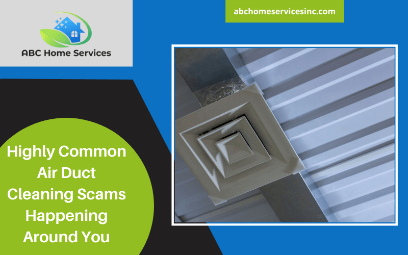 Highly Common Air Duct Cleaning Scams Happening Around You In 2021