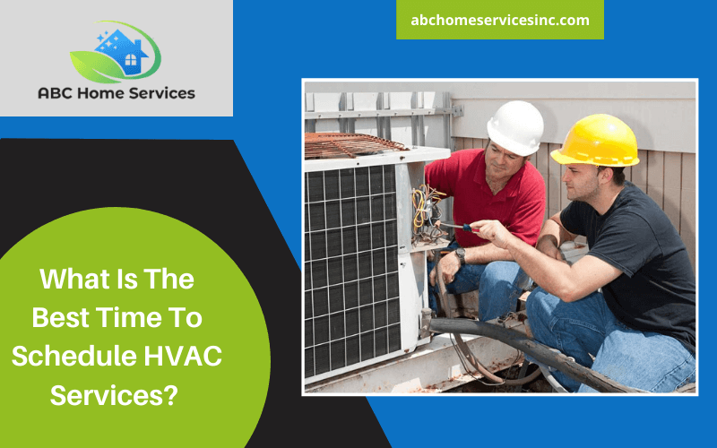 What Is The Best Time To Schedule HVAC Services?