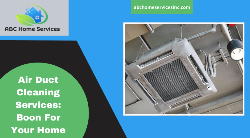 Air Duct Cleaning Services: Boon For Your Home Environment