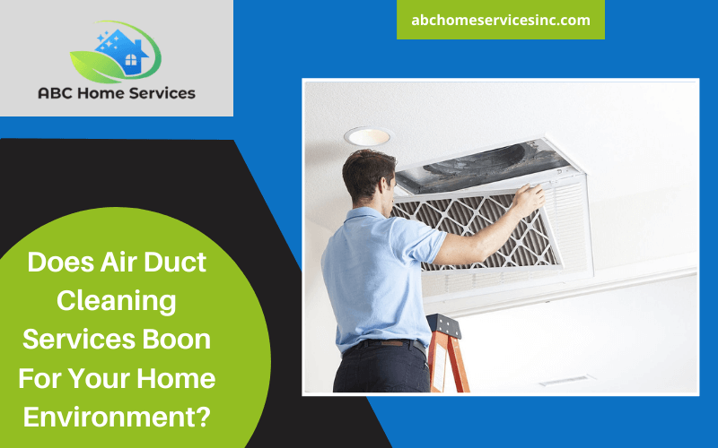 Does Air Duct Cleaning Services Boon For Your Home Environment?