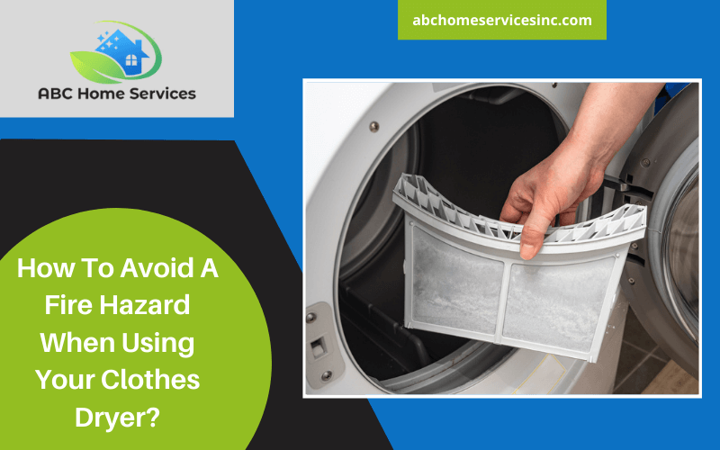 How To Avoid A Fire Hazard When Using Your Clothes Dryer?